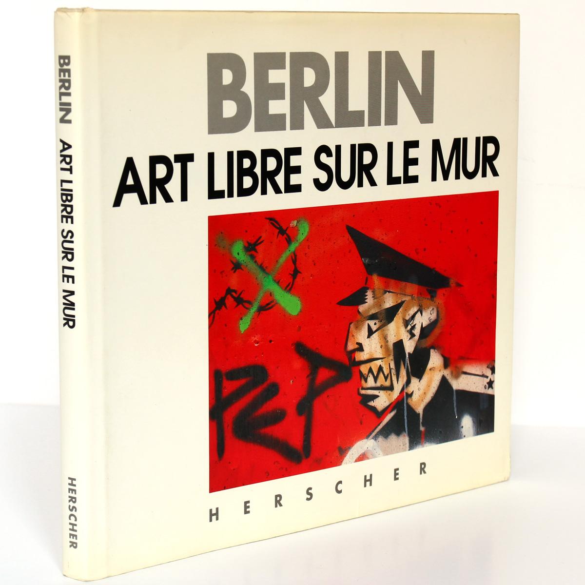 Berlin Art libre sur le mur, Hermann Waldenburg. Herscher, 1990. Reliure avec jaquette.