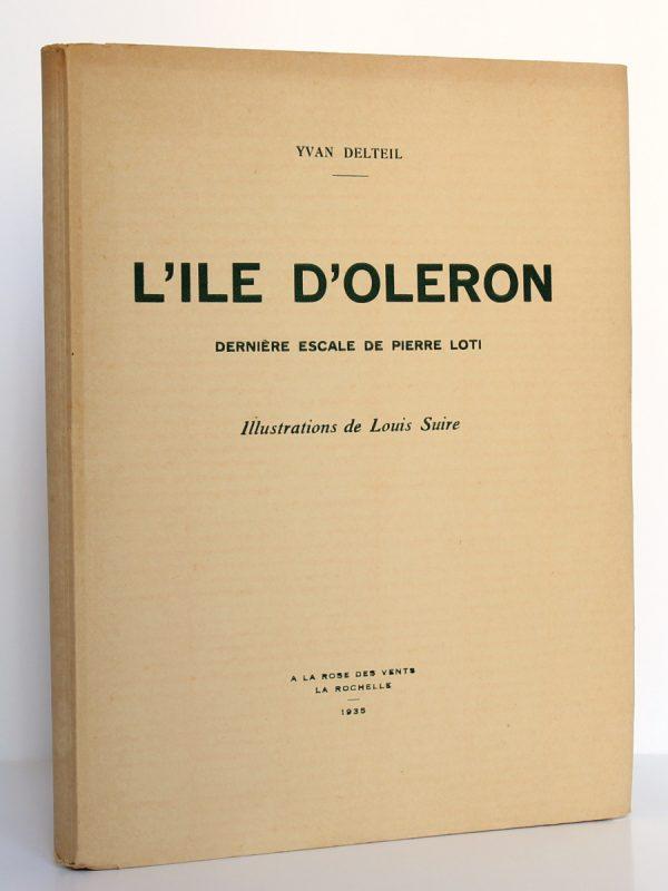 L'Île d'Oléron Dernière escale de Pierre Loti. Yvan DELTEIL. Illustrations de Louis SUIRE. À la Rose des Vents 1935. Couverture.