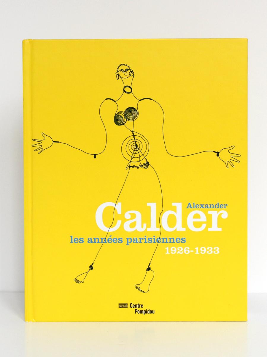 Alexander Calder Les années parisiennes 1926-1933. Catalogue de l'exposition au Centre Pompidou en 2009. Couverture.