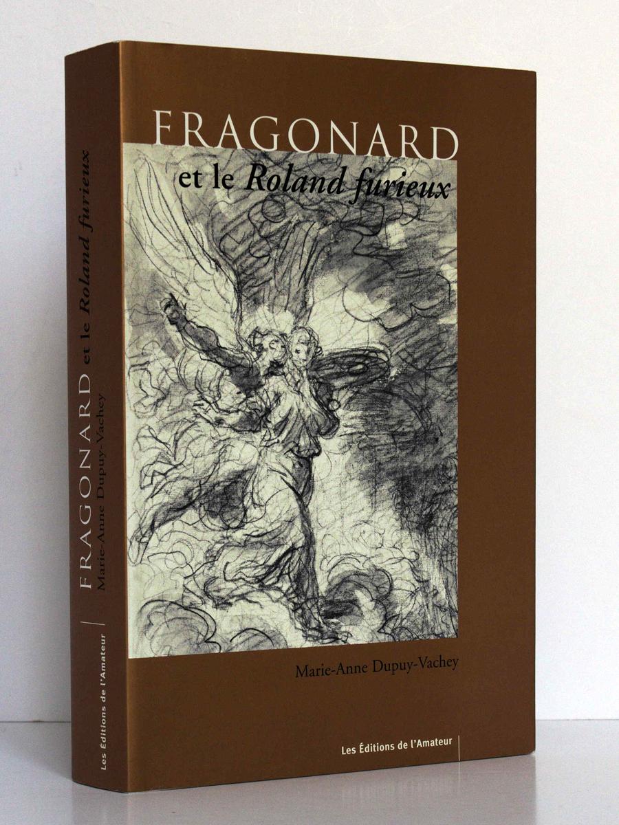 Fragonard ou le Roland furieux, Marie-Anne DUPUY-VACHEY. Les Éditions de l'Amateur, 2003. Jaquette.