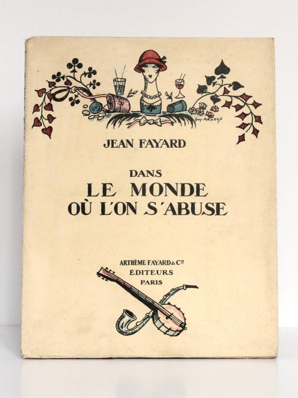 Dans le Monde où l'on s'abuse, Jean FAYARD. Illustrations : Guy ARNOUX, MARTY, SEM, CHAS-LABORDE. Fayard, 1925. Couverture.