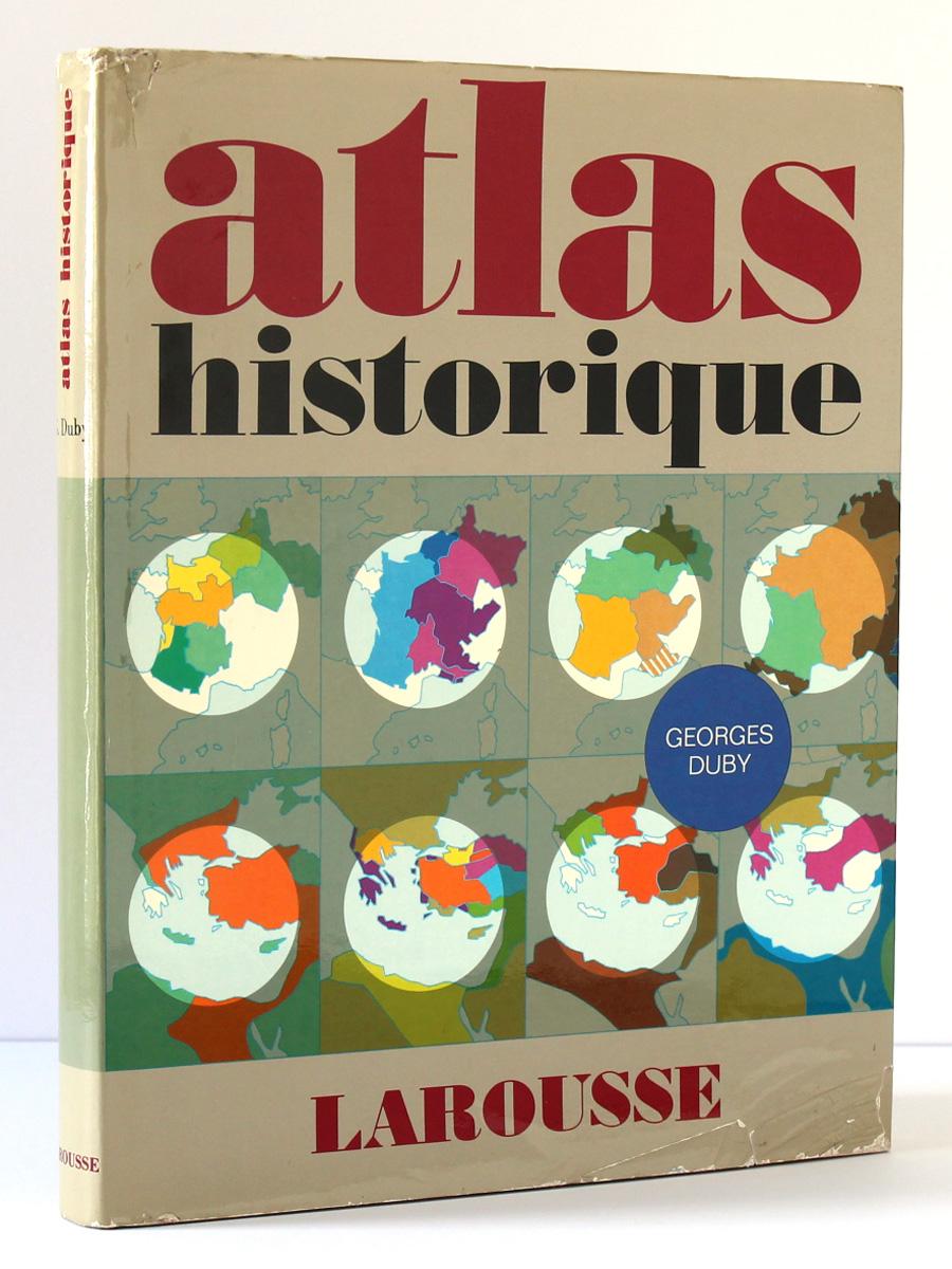 Atlas historique, sous la direction de Georges DUBY. Librairie Larousse, 1978-1984. Couverture.