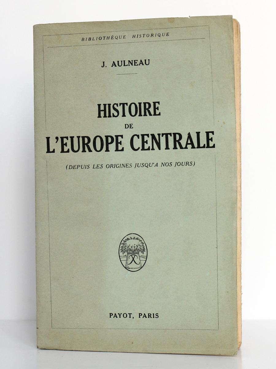 Histoire de l'Europe centrale, J. AULNEAU. Payot, 1926. Couverture.