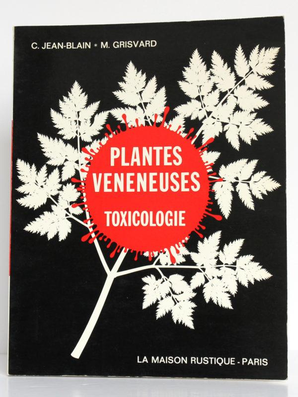 Les plantes vénéneuses Leur toxicologie, Claude JEAN-BLAIN, Michel GRISVARD. La Maison rustique, 1973. Couverture.