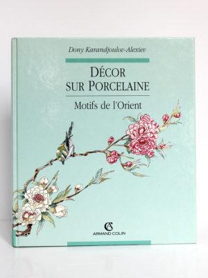 Décor sur porcelaine, Dony Karandjoulov-Alexiev. Armand Colin, 1994. Couverture.