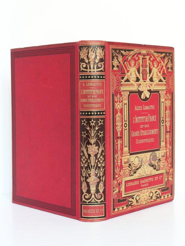 L'Institut de France et nos grands établissements scientifiques, Alexis Lemaistre. Librairie Hachette & Cie, 1896. Reliure : dos et plats.