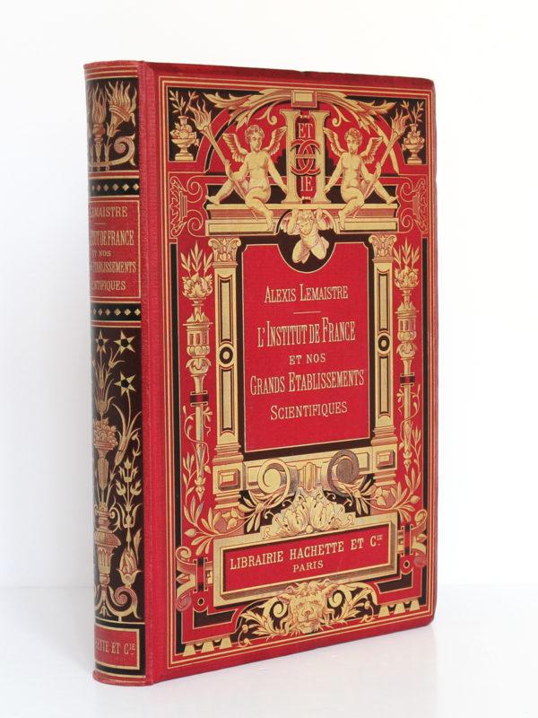 L'Institut de France et nos grands établissements scientifiques, Alexis Lemaistre. Librairie Hachette & Cie, 1896. Reliure : dos et plat 1.
