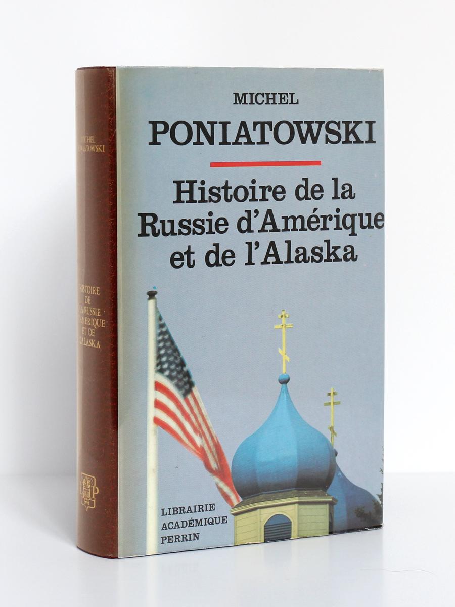Histoire de la Russie d'Amérique et de l'Alaska, Michel PONIATOWSKI. Librairie Académique Perrin, 1978. Couverture.