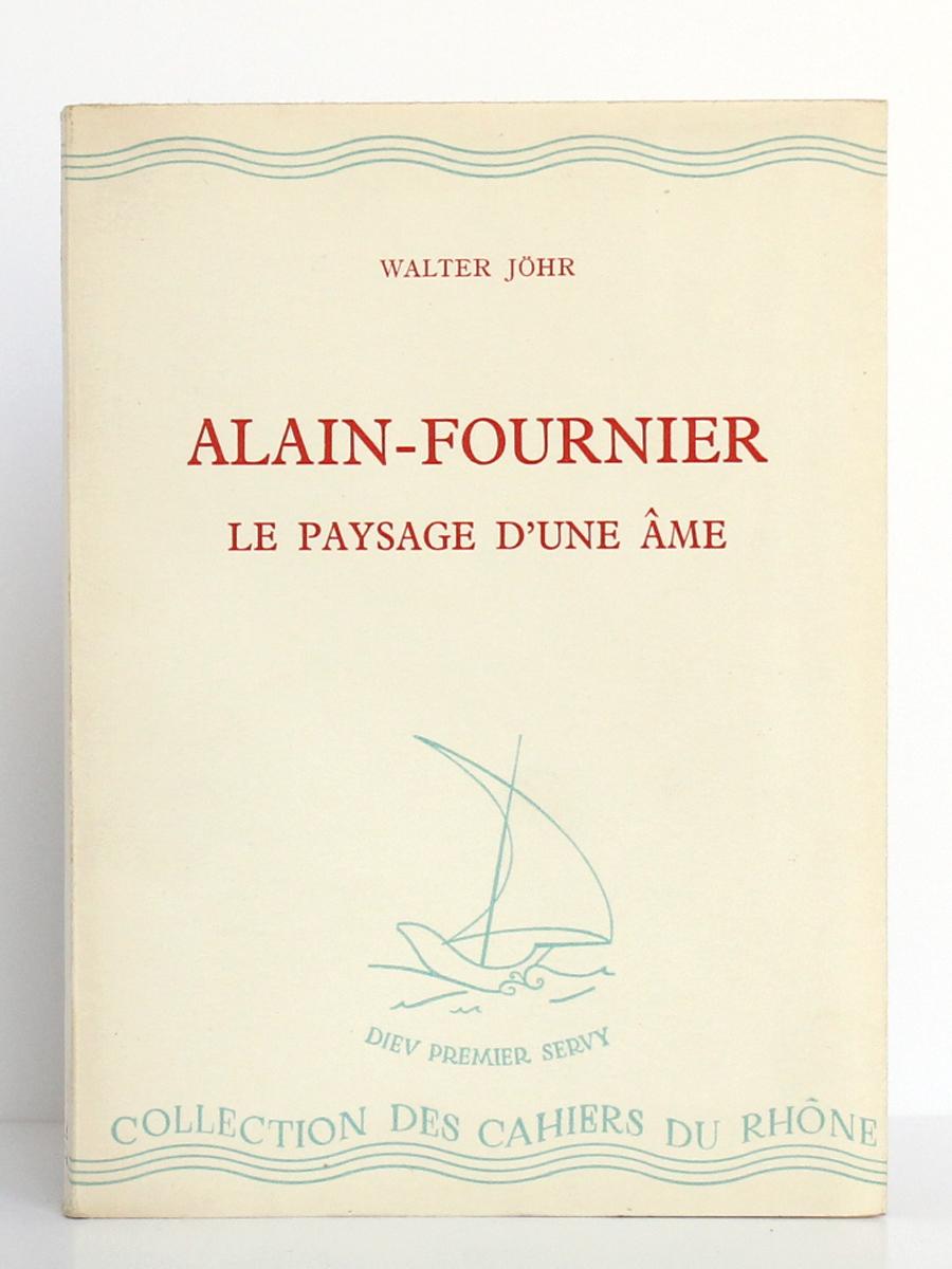 Alain-Fournier Le paysage d'une âme, Walter JÖHR. Éditions de la Baconnière, 1945. Couverture.