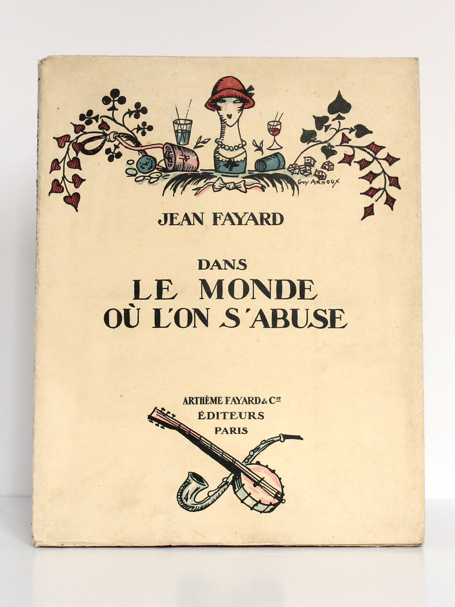 Dans le Monde où l'on s'abuse, Jean FAYARD. Illustrations : Guy ARNOUX, MARTY, SEM, CHAS-LABORDE. Fayard, 1925. Couverture.