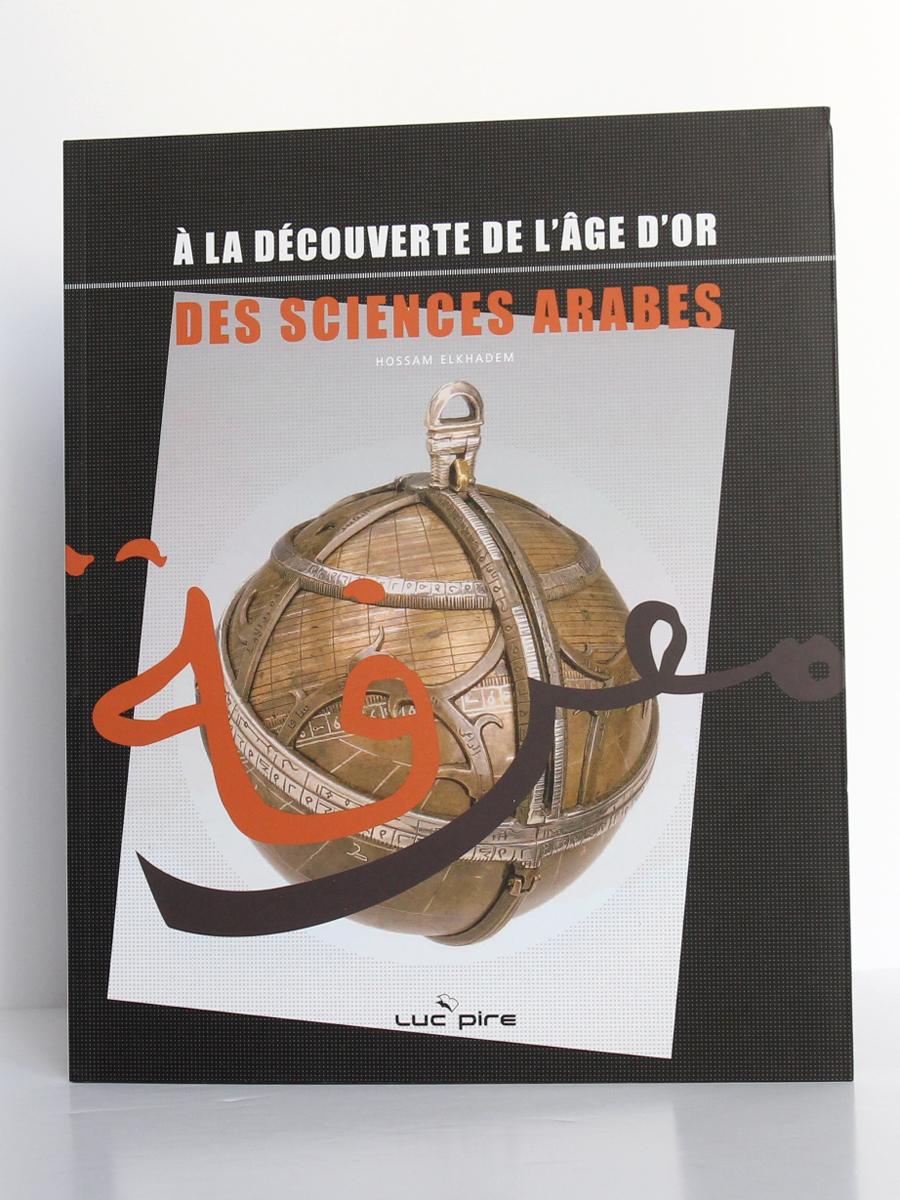 À la découverte de l'âge d'or des sciences arabes, Hossam ELKHADEM. Luc Pire, 2009. Couverture.