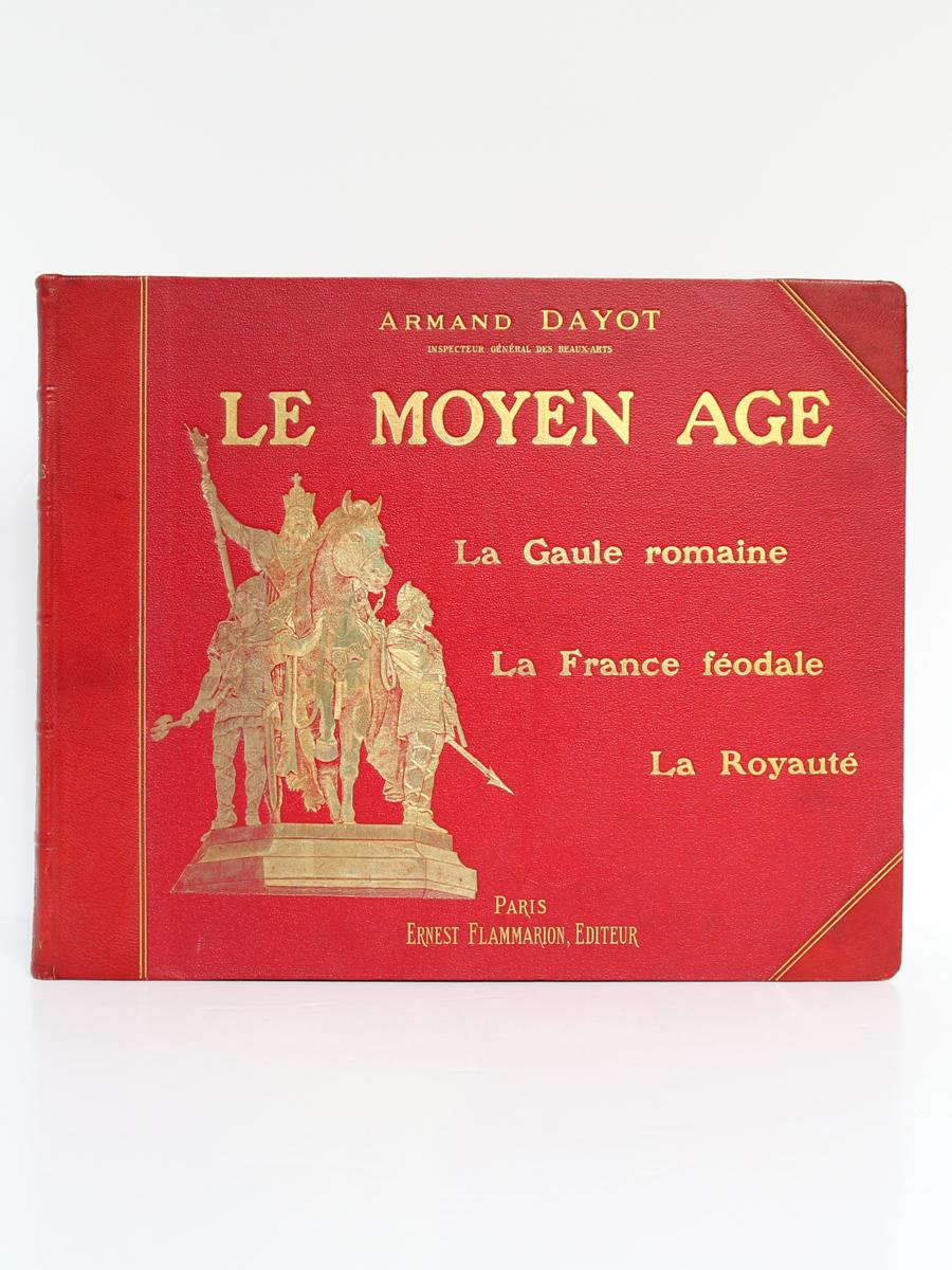 Le Moyen Age, Armand DAYOT. Flammarion, sans date. Reliure.