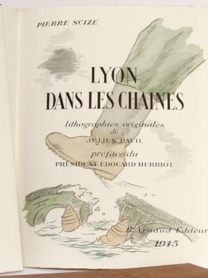 Lyon dans les chaînes, Pierre SCIZE. Illustrations de Julien PAVIL. B. Arnaud Éditeur, 1945. Page titre.
