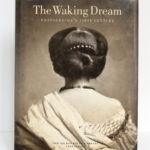 The Waking Dream. Photography's First Century. Exposition en 1993 au Metropolitan Museum of Art à New York. Couverture.
