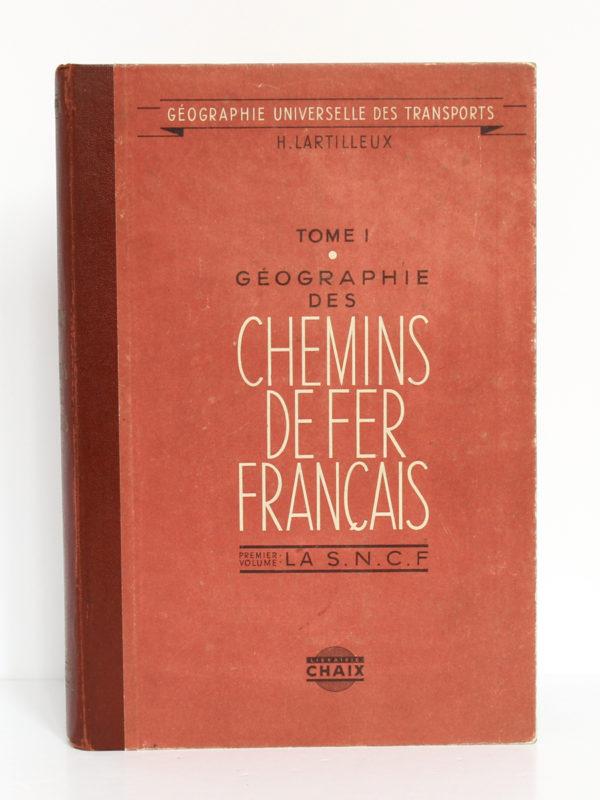 Géographie des chemins de fer français. Tome 1 : La S.N.C.F. H. Lartilleux. Chaix, 1946. Couverture.
