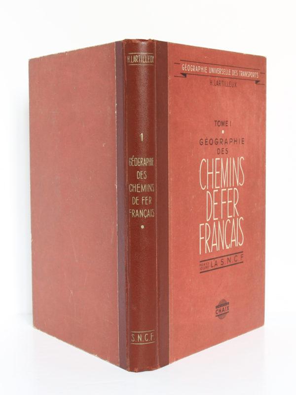Géographie des chemins de fer français. Tome 1 : La S.N.C.F. H. Lartilleux. Chaix, 1946. Reliure : dos et plats.