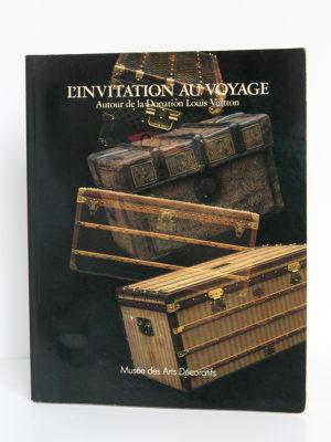 L'invitation au voyage Autour de la donation Louis Vuitton. Musée des Arts décoratifs, Paris, 1987. Couverture.