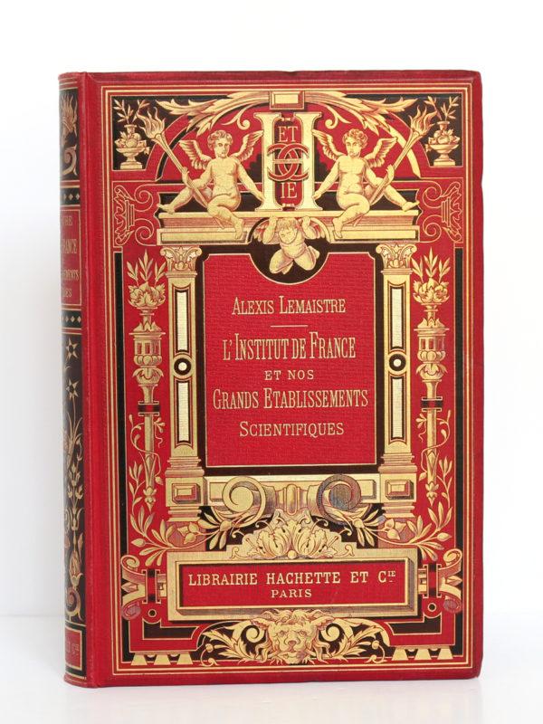 L'Institut de France et nos grands établissements scientifiques, Alexis Lemaistre. Librairie Hachette & Cie, 1896. Couverture.