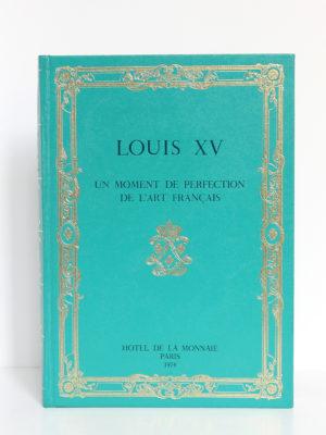 Louis XV Un moment de perfection de l'art français. Hôtel de la Monnaie, 1974. Premier plat.