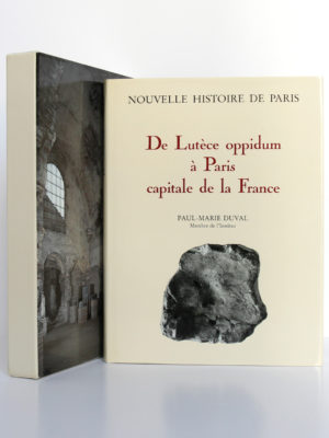 De Lutèce oppidum à Paris capitale de la France (vers -225? - 500), Paul-Marie Duval. Bibliothèque historique de la Ville de Paris, 1993. Livre et étui.