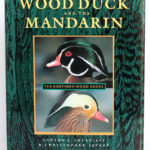 The Wood Duck and the Mandarin. The Northern Wood Ducks, Lawton L. Shurtleff, Christopher Savage. University of California Press, 1996. Couverture.
