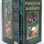 The Wood Duck and the Mandarin. The Northern Wood Ducks, Lawton L. Shurtleff, Christopher Savage. University of California Press, 1996. Jaquette.
